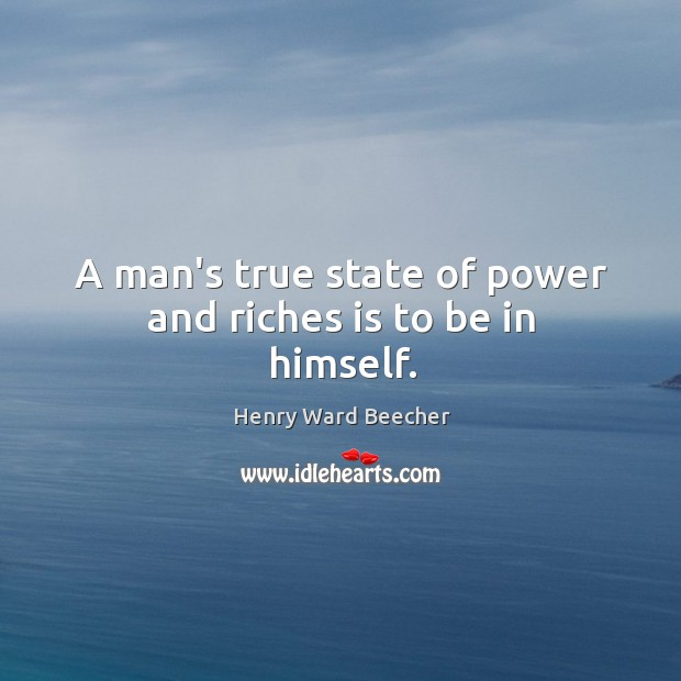 Image, A man's true state of power and riches is to be in himself.