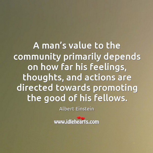 Image, A man's value to the community primarily depends on how far his feelings.