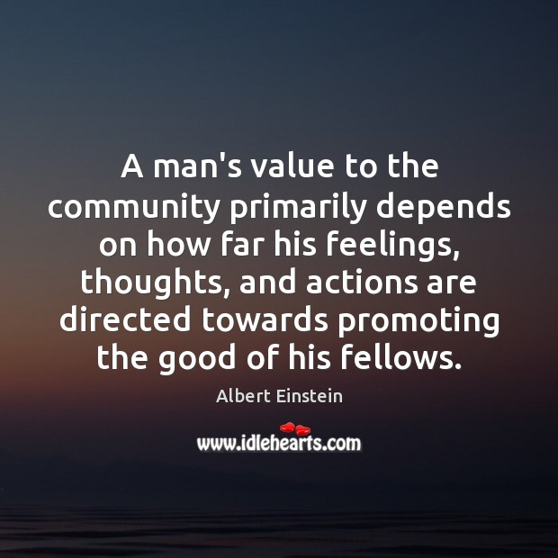 A man's value to the community primarily depends on how far his Image