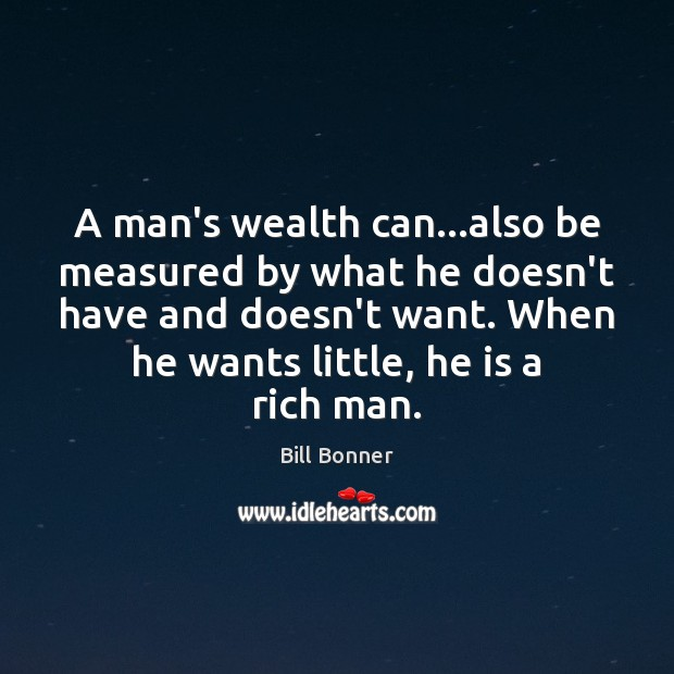Image, A man's wealth can…also be measured by what he doesn't have