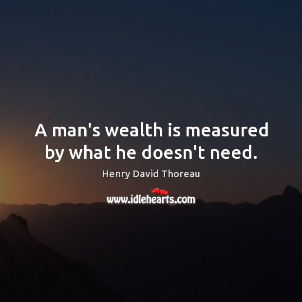 Image, A man's wealth is measured by what he doesn't need.