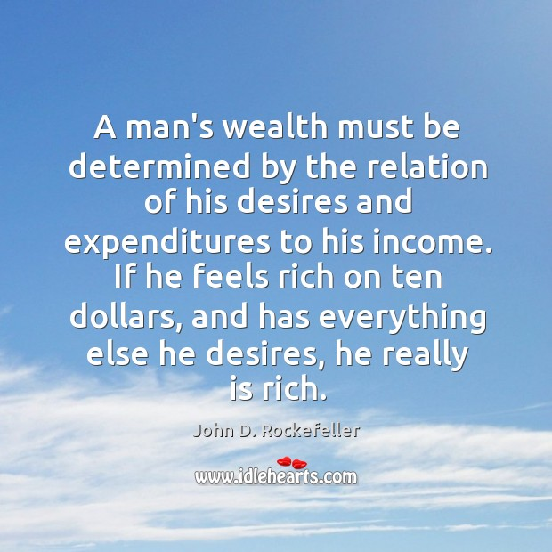 Image, A man's wealth must be determined by the relation of his desires