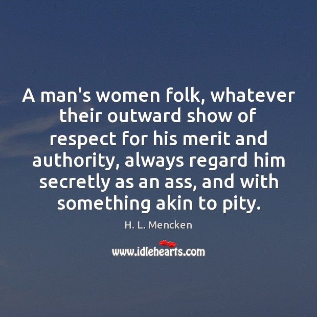 Image, A man's women folk, whatever their outward show of respect for his