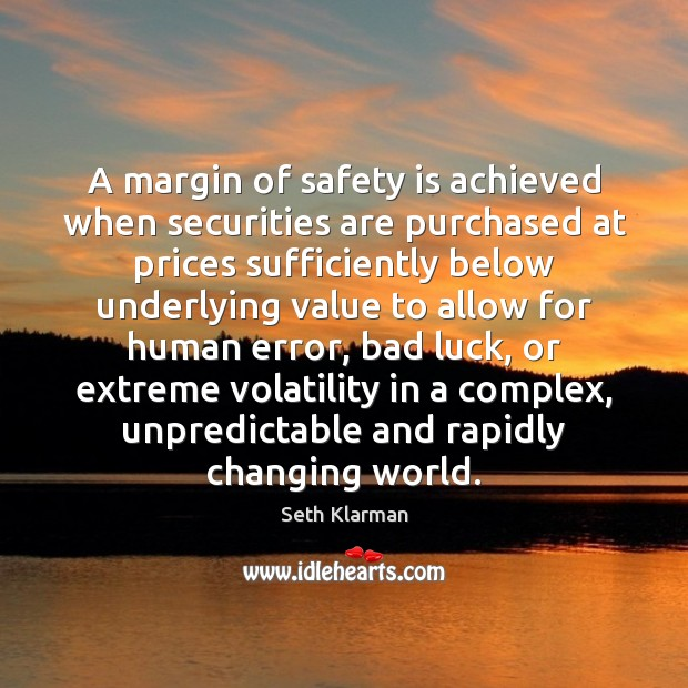 A margin of safety is achieved when securities are purchased at prices Safety Quotes Image