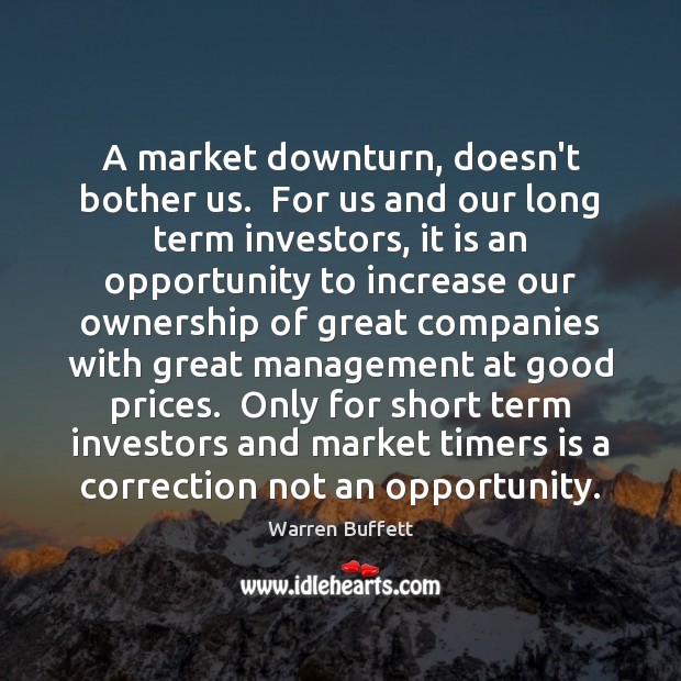 Image, A market downturn, doesn't bother us.  For us and our long term