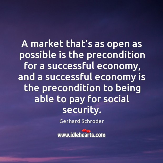 A market that's as open as possible is the precondition for a successful economy Image
