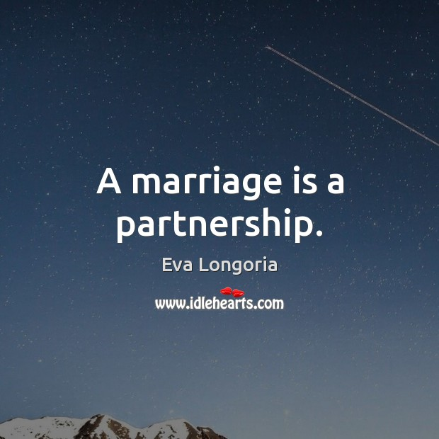 A marriage is a partnership. Eva Longoria Picture Quote
