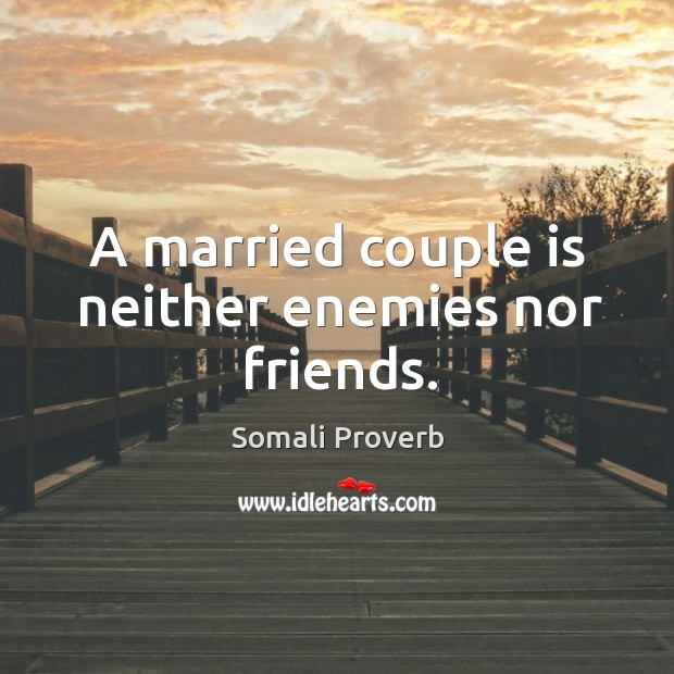 A married couple is neither enemies nor friends. Somali Proverbs Image