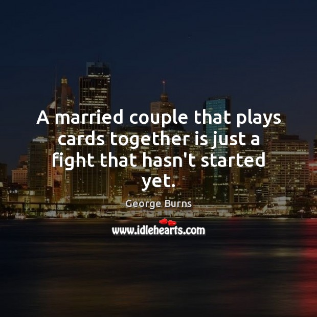 Image, A married couple that plays cards together is just a fight that hasn't started yet.