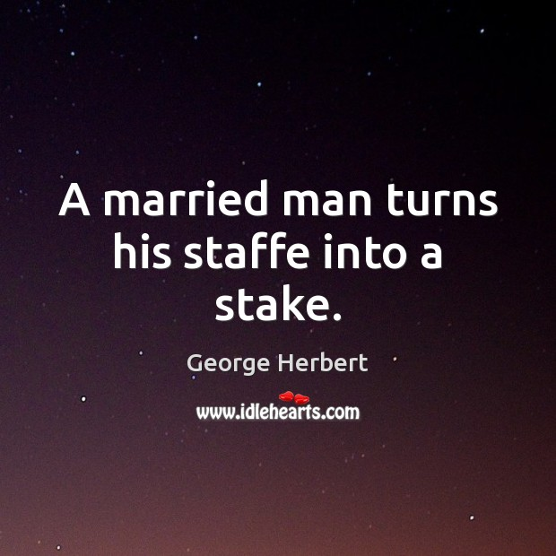 A married man turns his staffe into a stake. Image