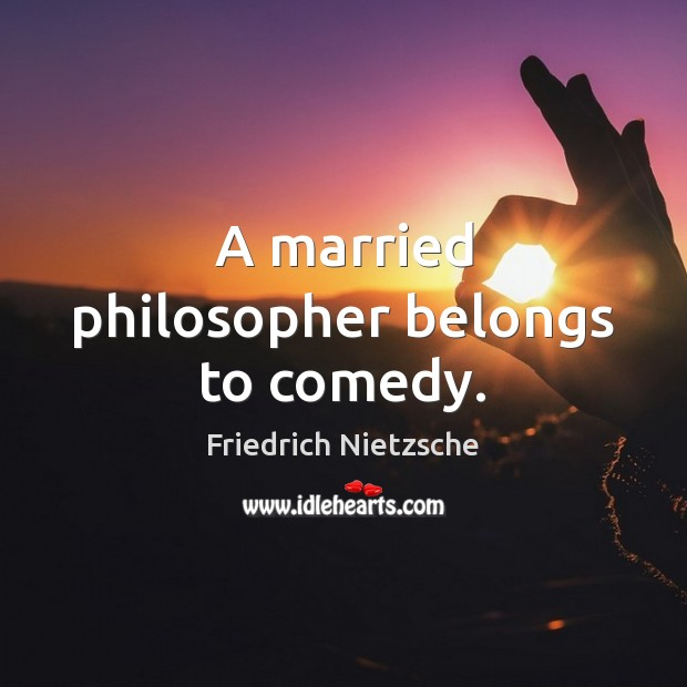 Image, A married philosopher belongs to comedy.