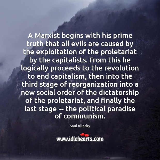 A Marxist begins with his prime truth that all evils are caused Image