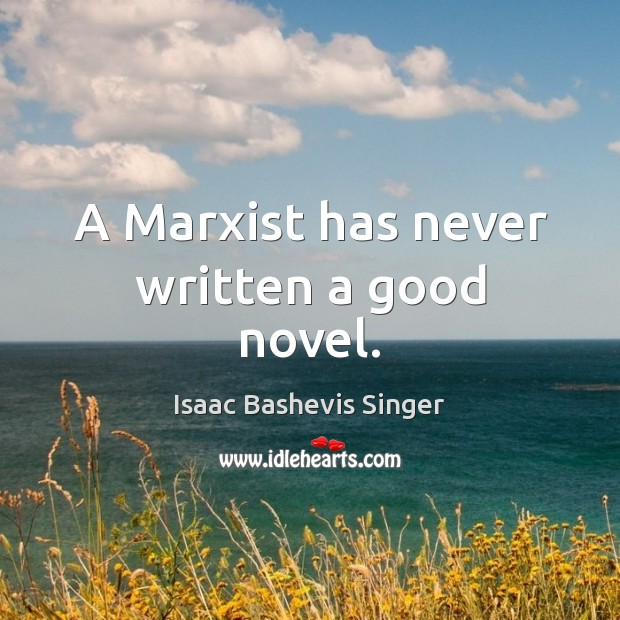 Image, A Marxist has never written a good novel.