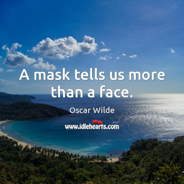 A mask tells us more than a face. Image
