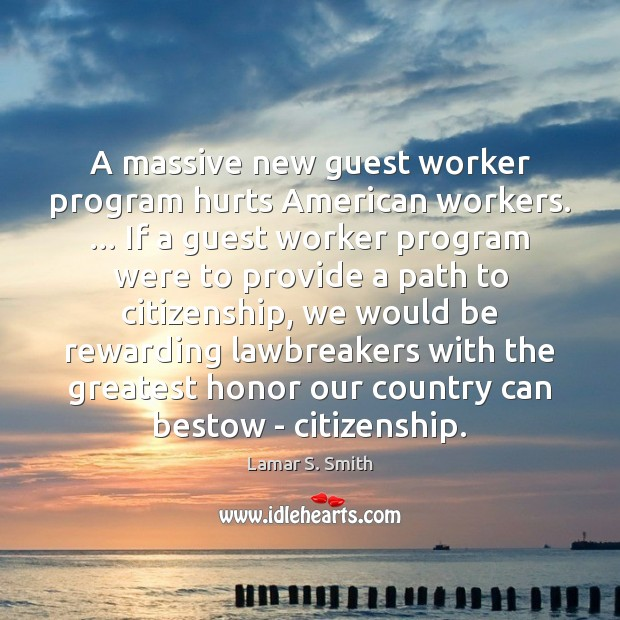 A massive new guest worker program hurts American workers. … If a guest Image