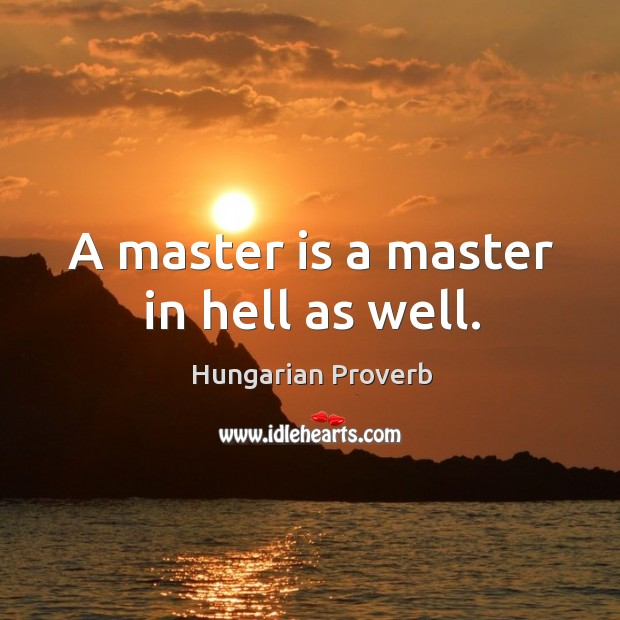 A master is a master in hell as well. Image