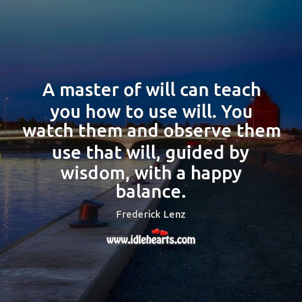 Image, A master of will can teach you how to use will. You
