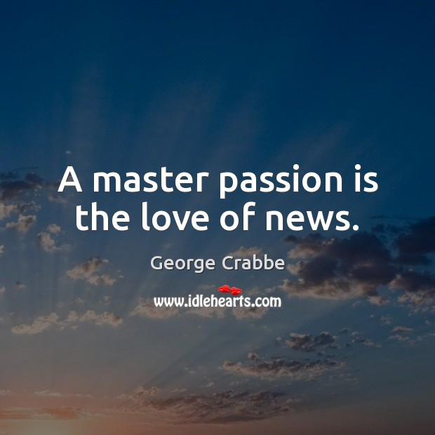 A master passion is the love of news. Image