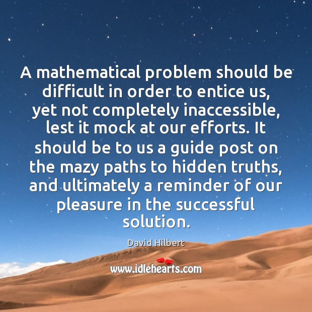 A mathematical problem should be difficult in order to entice us, yet David Hilbert Picture Quote