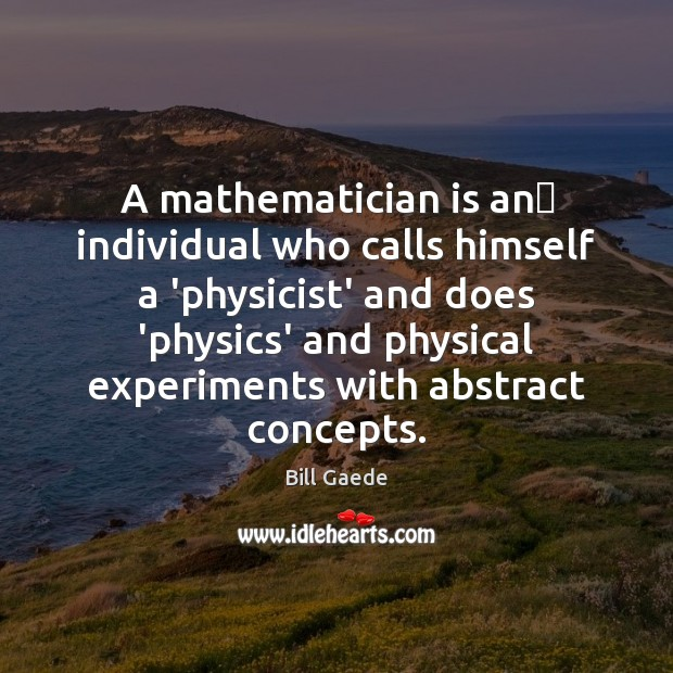 Image, A mathematician is an individual who calls himself a 'physicist' and does