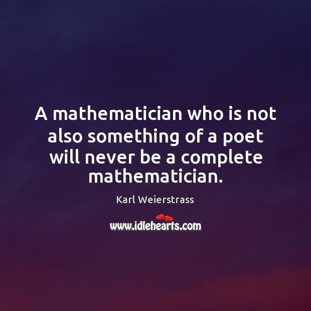 A mathematician who is not also something of a poet will never Image