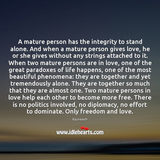 A mature person has the integrity to stand alone. And when a Image
