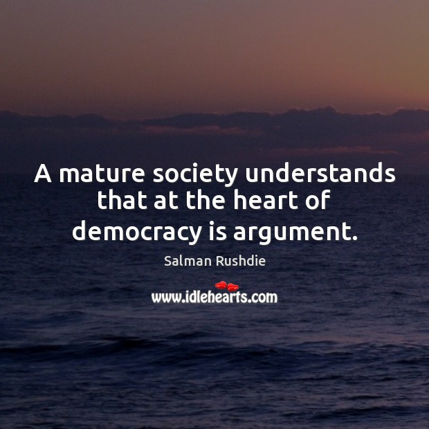 Image, A mature society understands that at the heart of democracy is argument.