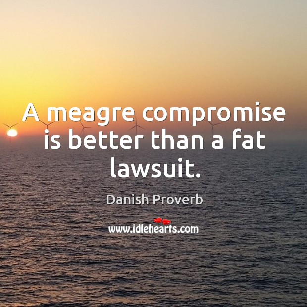 Image, A meagre compromise is better than a fat lawsuit.