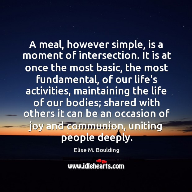 A meal, however simple, is a moment of intersection. It is at Image