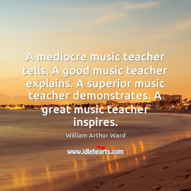 Image, A mediocre music teacher tells. A good music teacher explains. A superior