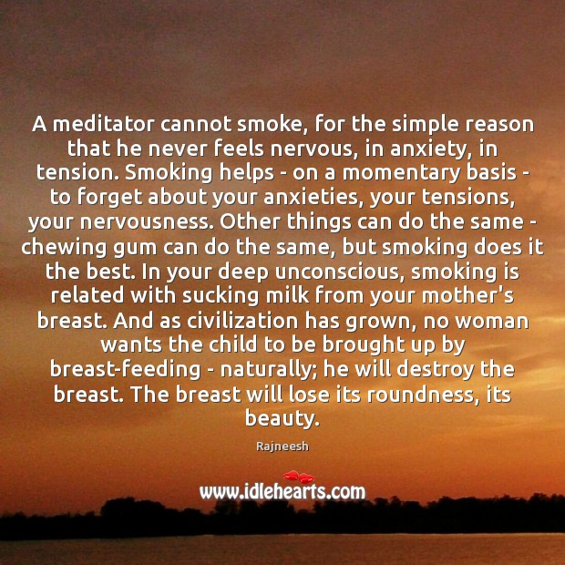 Image, A meditator cannot smoke, for the simple reason that he never feels