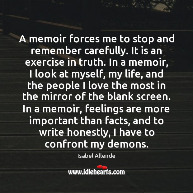 A memoir forces me to stop and remember carefully. It is an Isabel Allende Picture Quote