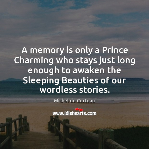 A memory is only a Prince Charming who stays just long enough Michel de Certeau Picture Quote