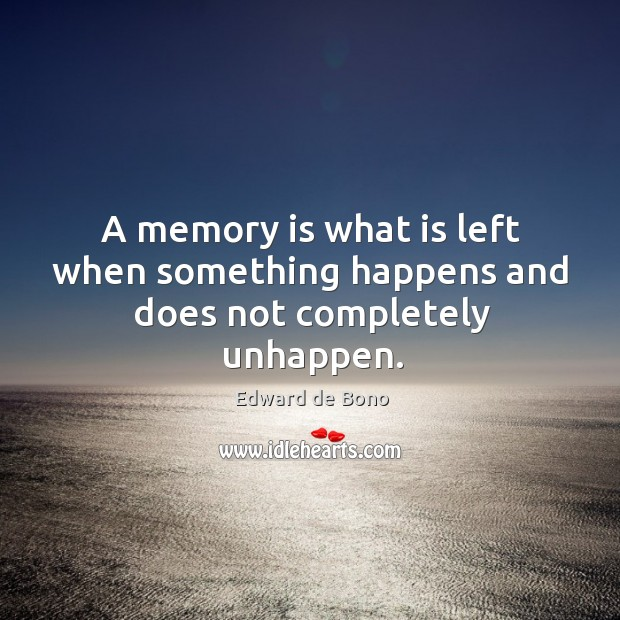 Image, A memory is what is left when something happens and does not completely unhappen.