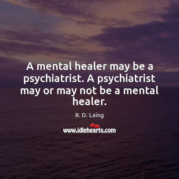 A mental healer may be a psychiatrist. A psychiatrist may or may not be a mental healer. Image