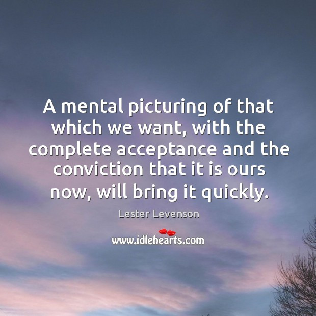 A mental picturing of that which we want, with the complete acceptance Image