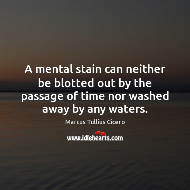 A mental stain can neither be blotted out by the passage of Image