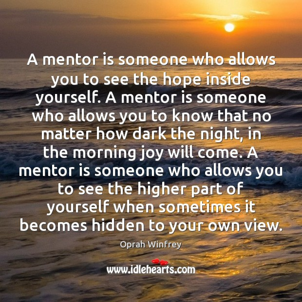 A mentor is someone who allows you to see the hope inside Image