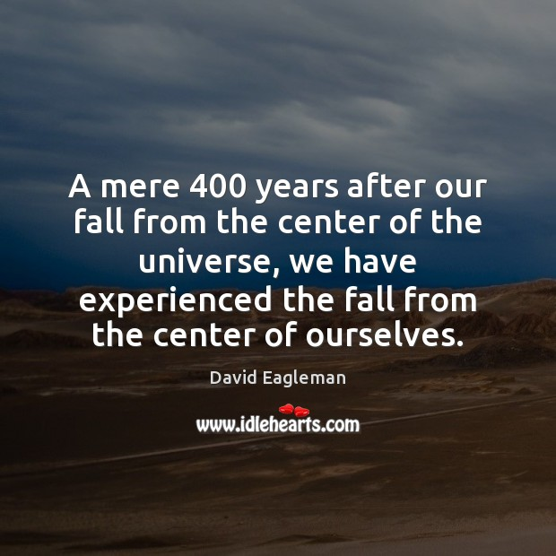 A mere 400 years after our fall from the center of the universe, Image