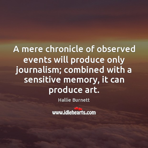 A mere chronicle of observed events will produce only journalism; combined with Image