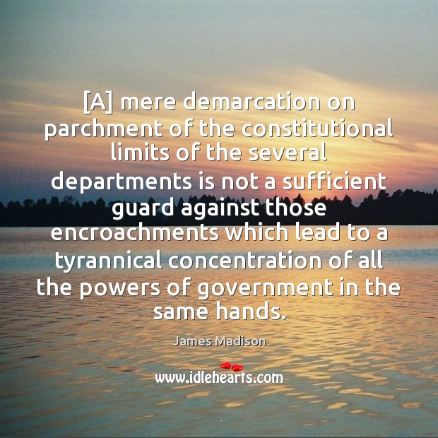 [A] mere demarcation on parchment of the constitutional limits of the several Image