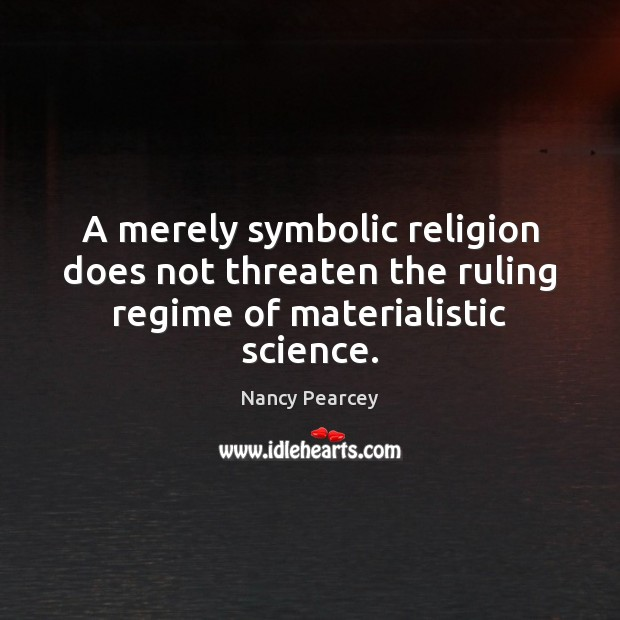 Image, A merely symbolic religion does not threaten the ruling regime of materialistic science.