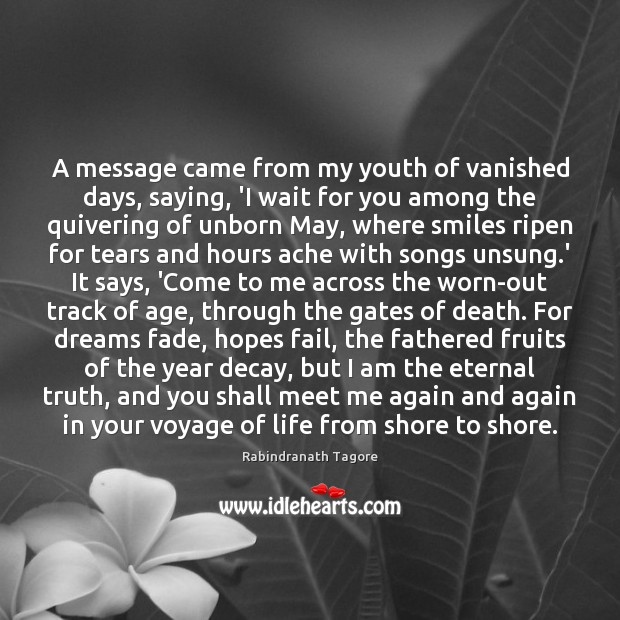 A message came from my youth of vanished days, saying, 'I wait Eternal Truth Quotes Image