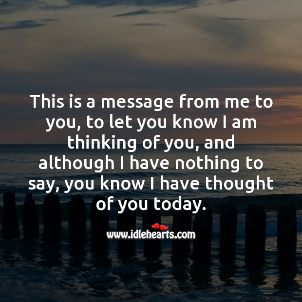 A message from me to you, to let you know I am thinking of you. Thought of You Quotes Image