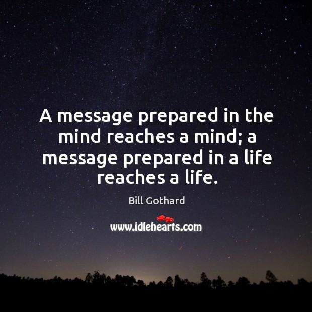 A message prepared in the mind reaches a mind; a message prepared in a life reaches a life. Image