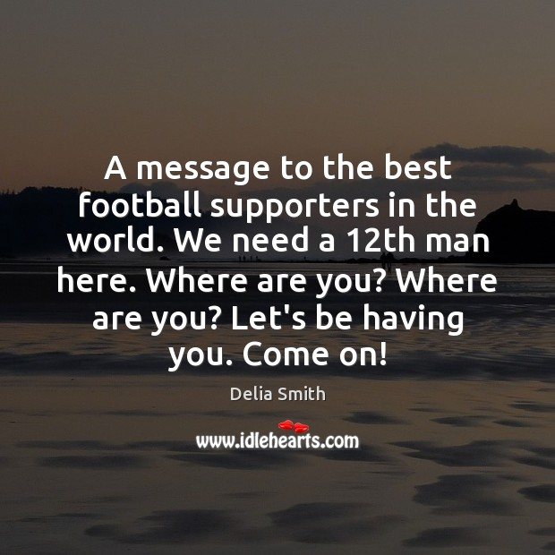 A message to the best football supporters in the world. We need Football Quotes Image