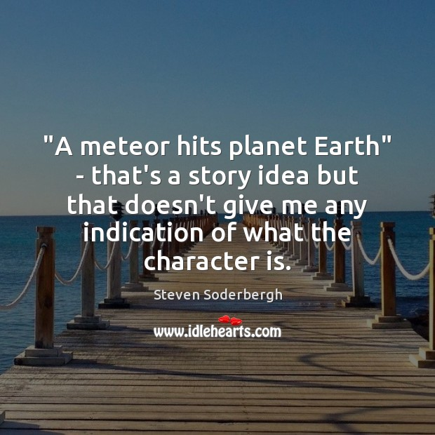 """A meteor hits planet Earth"" – that's a story idea but that Steven Soderbergh Picture Quote"