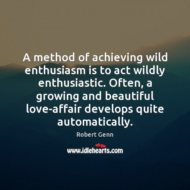 Image, A method of achieving wild enthusiasm is to act wildly enthusiastic. Often,