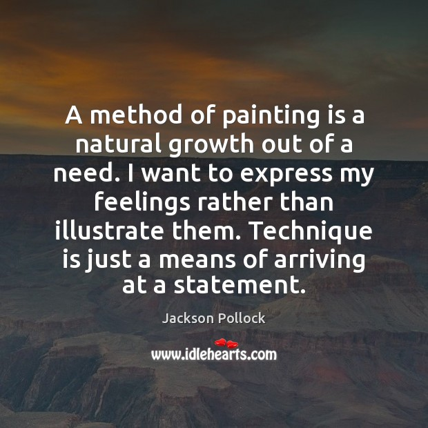 A method of painting is a natural growth out of a need. Image