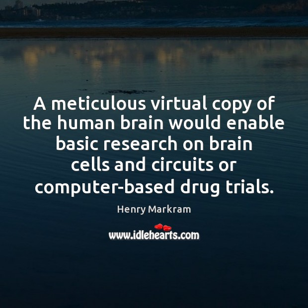 A meticulous virtual copy of the human brain would enable basic research Computers Quotes Image